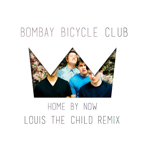 Bombay Bicycle Club - Home By Now (Louis The Child Remix)