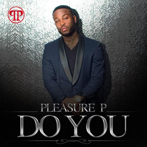 Pleasure P – Do You @Marcus_Cooper