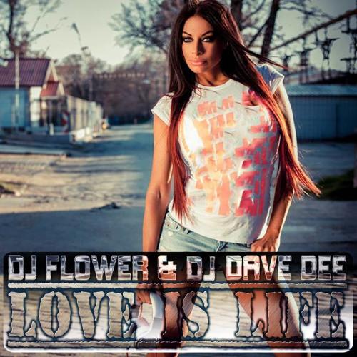 Dj Flower & Dave Dee - Love Is Life (Original Mix)