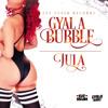 Jula - Gyal A Bubble