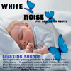 Baby's White Noise - Relaxing And Calming Baby Sound For Sleeping And Rest
