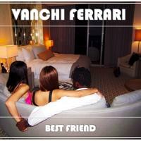 Vanchi - Best Friend (Dirty Version)