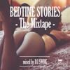 Bedtime Stories - The Mixtape [DJ SWRK 2014] #FreeDownload