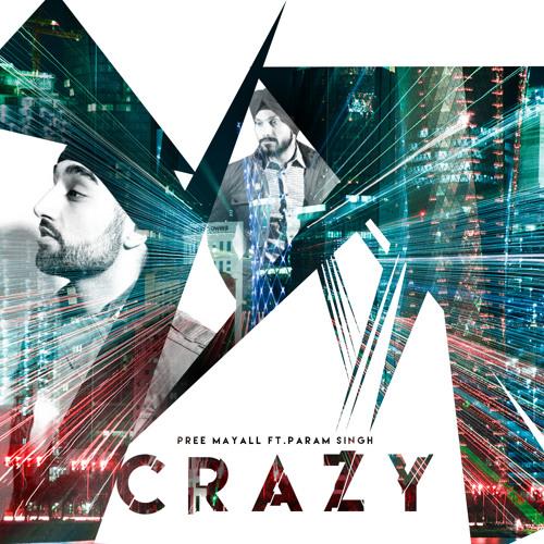 """CRAZY"" - Pree Mayall Ft. Param Singh"