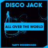 Disco Jack - All Over The World (Original Mix) Tasty Recordings