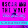 Oscar and the Wolf - Strange Entity (Falco Benz Remix)