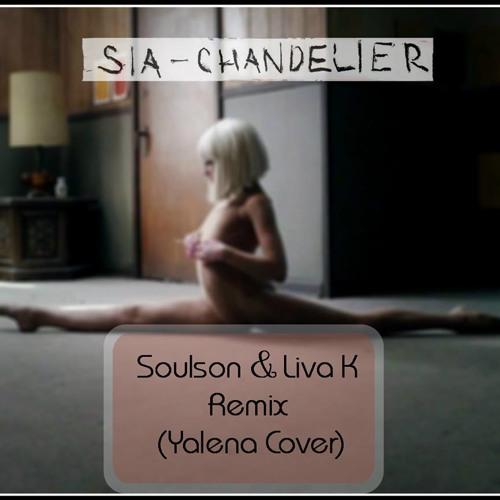 Sia - Chandelier (SoulSon & Liva K Remix, Yalena Cover) by Liva K ...
