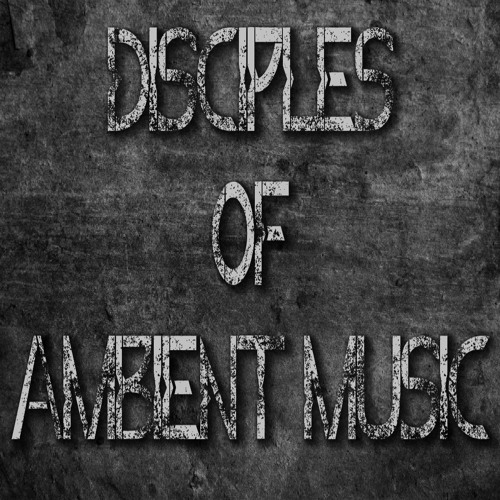 DISCIPLES OF AMBIENT MUSIC
