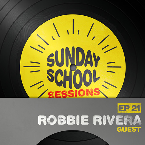 Robbie Rivera | Sunday School Sessions: Episode 021