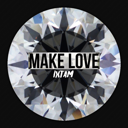 Make love - IXTAM