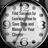 Find Success by Learning How to Save Time and Money for Your Clients