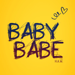 H.A.M. - Baby Babe