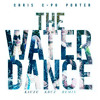 The Water Dance (Kauze Kruz Bootleg Remix)- Chris C-Po Porter #Free Dl#
