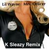 Mrs Officer - Lil Wayne - K Sleazy Remix