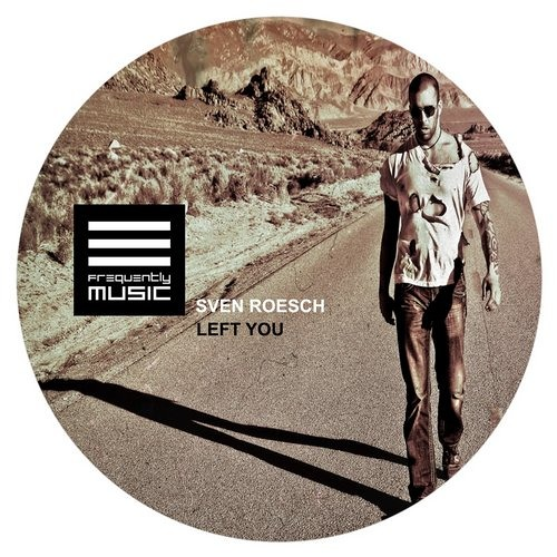 SVEN ROESCH - LEFT YOU - DEMO SNIPPET - SIGNED ON FREUQUENTLY MUSIC