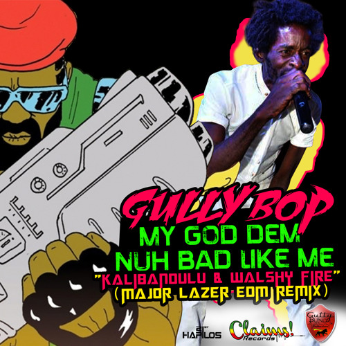 GULLY BOP - MY GOD DEM NUH BAD LIKE ME -  EDM REMIX] @GUTTYBLING @21STHAPILOS