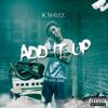 K. Shizz - Add It Up (prod. By Jumbo Beatz)
