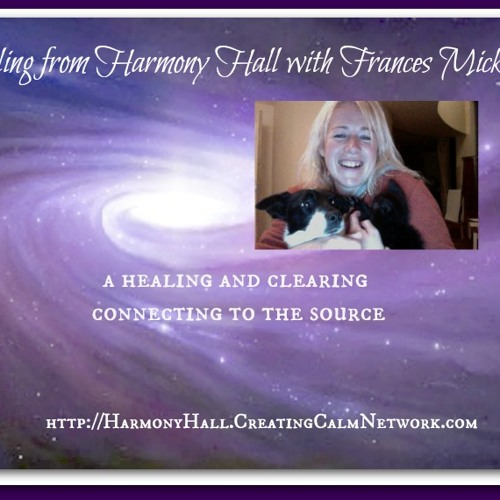 Healing from Harmony Hall with Frances Micklem - Connecting to the Great Energy Source