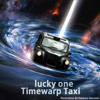 lucky one - Timewarp Taxi