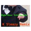 Right Here - Erk Tha Jerk    (K Sleazy Remix)