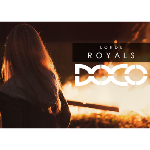 Lorde - Royals (DOCO Remix)