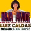 Luiz Caldas - Haja Amor (Remix 2015 Dj Alan Henrique)