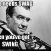 "Who needs SWAG - when you've got SWING (""In The Mood"" Mix)"