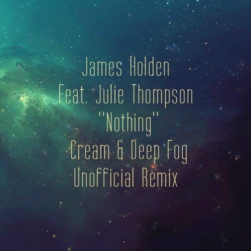 James Holden feat  Julie Thompson - Nothing (Cream & Deep