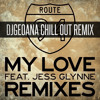 Route94 Feat. Jess Glynne - My Love (DJGeoAna Chill Out Remix)