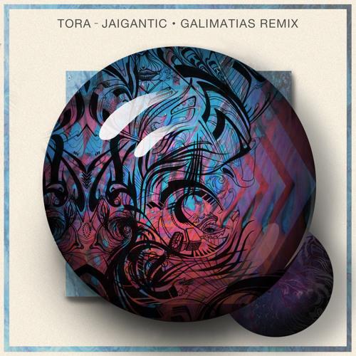 Tora - Jaigantic (Galimatias Remix)
