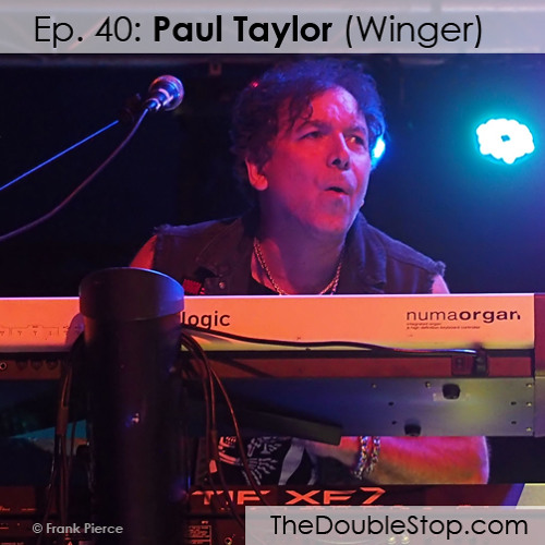 Ep. 40: Paul Taylor (Winger, Steve Perry, Alice Cooper, Tom Keifer)