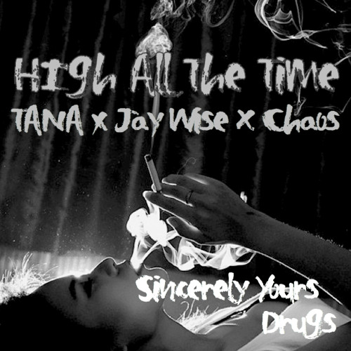 High All The Time - Jay Wise x Tana x Chaos x Tove Lo