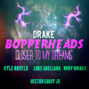 Drake - Closer To My Dreams (BopperHeads Remix) [Ft. Kyle, Luke, Rory & Hector]