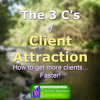 GYHB 002 - The 3 C's Of Client Attraction - How To Get More Clients Faster