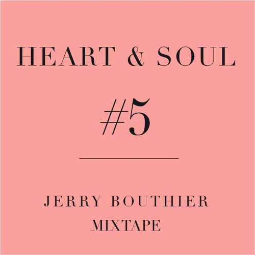 Heart & Soul #5 - Jerry Bouthier mixtape