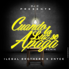 "Cuando La Luz Se apaga - Ilegal Brothers X 2nyce x DJ C ""RemixED"""