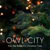 Owl City - Kiss me babe, It's Christmas time and Fireworks