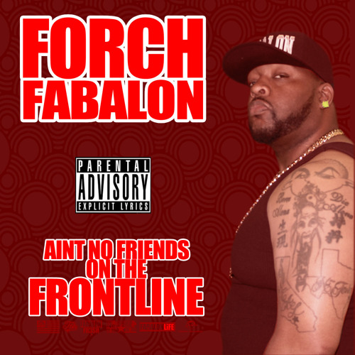 FORCH FABALON - AINT NO FRIENDS ON THE FRONTLINE