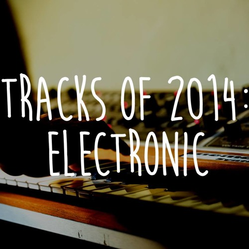 Tracks of 2014: Electronic