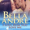 I Love How You Love Me: The Sullivans by Bella Andre, Narrated by Eva Kaminsky