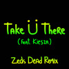 Take Ü There (feat. Kiesza) [Zeds Dead Remix]