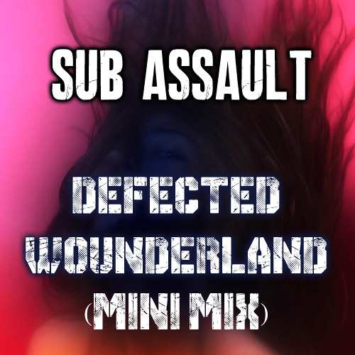 SUB Assault - Defected Wounderland (Mini Mix)[FREE DOWNLOAD]