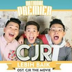 CJR - Lebih Baik (Ost. CJR The Movie)