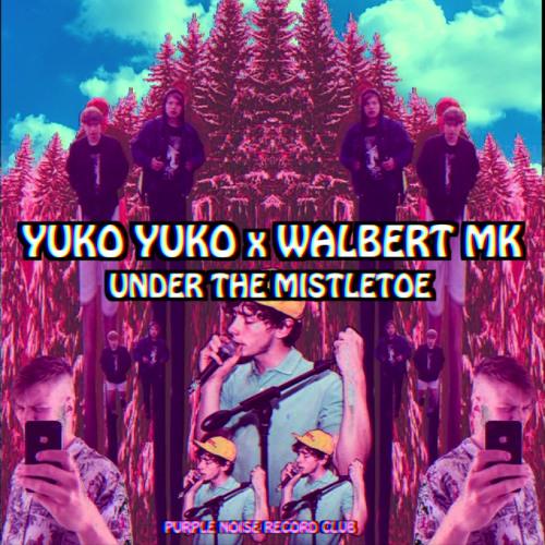 Yuko Yuko x WALBERT MK - Under The Mistletoe