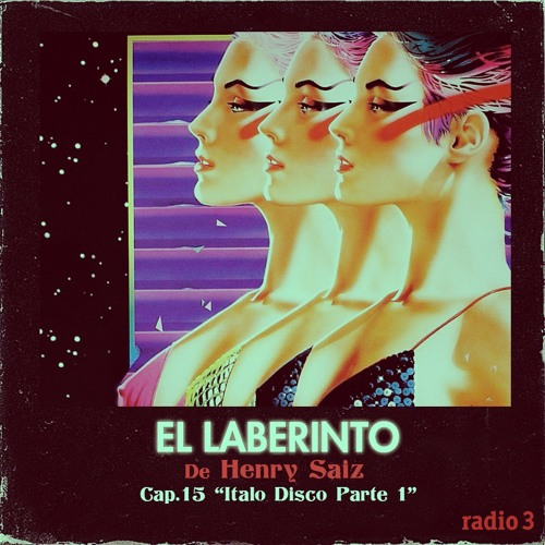 """El Laberinto de Henry Saiz en Radio 3. Ep #15 """"Italo Disco Parte 1"""""""