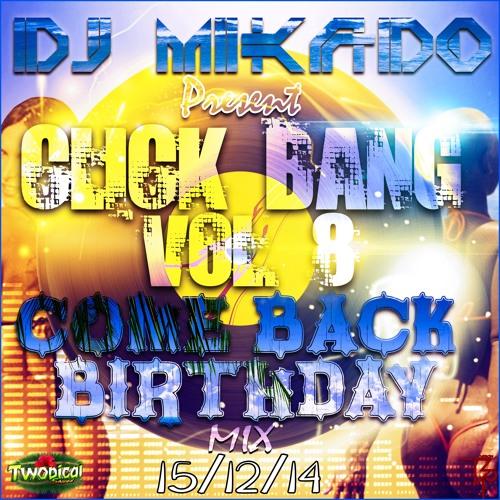 Click Bang Vol.8 - Come Back Birthday Mégamix By Dj Mikado [ 15 / 12 / 2K14 ]