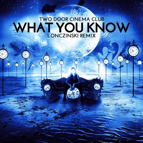Two Door Cinema Club - What You Know (Lonczinski Remix)