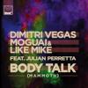 Dimitri Vegas, Moguai & Like Mike Ft. Julian Perretta - Body Talk (Mammoth) (Main Mix)