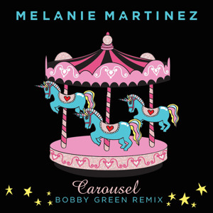Carousel (Bobby Green Remix) by Melanie Martinez