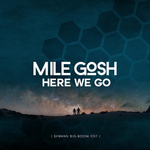 Mile Gosh - Here We Go (Shwann Big-Boom Edit)
